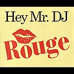 Rouge Hey Mr. DJ