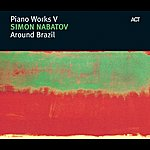 Simon Nabatov Around Brazil - Piano Works V