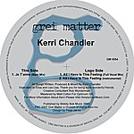 Kerri Chandler All I Have Is This Feeling & Je T'aime