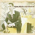 Royal Wood A Good Enough Day