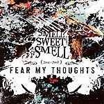 Fear My Thoughts Smell Sweet Smell