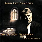 John Lee Sanders The Gospel Sessions: Southern Roots