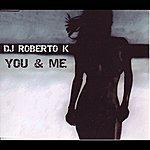 DJ Roberto K You & Me