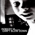 Robert M. Can't Slow Down (5-Track Maxi-Single)