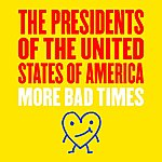 The Presidents Of The United States Of America More Bad Times EP
