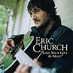 Eric Church Love Your Love The Most