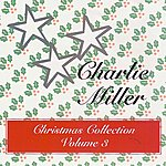 Charlie Miller Christmas Collection Volume 3