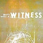 Dave Douglas Witness