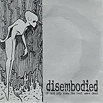 Disembodied If God Only Knew the Rest Were Dead