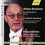 Michael Gielen Anton Bruckner: Symphony No. 6 / J. S. Bach - A. Schönberg: Prelude and Fugue for Organ in E Flat Major BWV 552