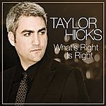 Taylor Hicks What's Right Is Right