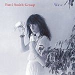 Patti Smith Group Wave (1996 Remaster)