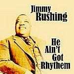 Jimmy Rushing He Ain't Got Rhythm