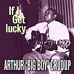 Arthur 'Big Boy' Crudup If I Get Lucky