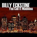 Billy Eckstine You Call It Madness