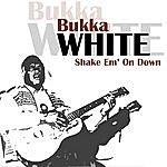 Bukka White Shake' Em On Down