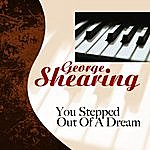 George Shearing You Stepped Out Of A Dream