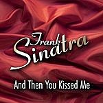Frank Sinatra And Then You Kissed Me