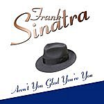 Frank Sinatra Aren't You Glad You're You