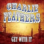 Charlie Feathers Get With It
