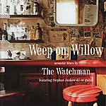 Watchman Weep On, Willow