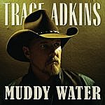 Trace Adkins Muddy Water