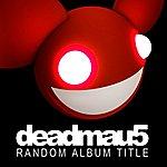 Deadmau5 Random Album Title (Unmixed)