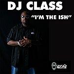 DJ Class I'm The Ish