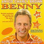 Benny Amigo Charly Brown - Die Hits Von Gestern Und Auch Heut'