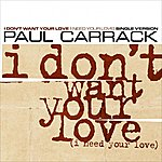 Paul Carrack I Don't Want Your Love (I Need Your Love) (Single Version)