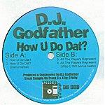 DJ Godfather How U Do Dat?