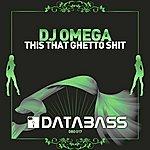 DJ Omega This That Ghetto Shit