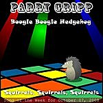 Parry Gripp Boogie Boogie Hedgehog: Parry Gripp Song of the Week for October 07, 2008 - Single