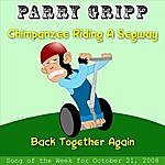 Parry Gripp Chimpanzee Riding A Segway: Parry Gripp Song of the Week for October 21, 2008 - Single