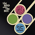 The Bird & The Bee Ray Guns Are Not Just The Future