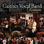 Gaither Vocal Band Gaither Vocal Band: Reunion, Vol.1