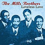 The Mills Brothers Loveless Love