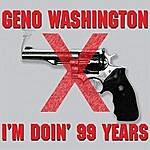 Geno Washington I'm Doin' 99 Years