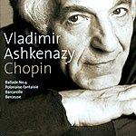 Vladimir Ashkenazy Chopin: Ballade No.4; Polonaise-Fantaisie; Barcarolle; Berceuse