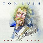 Tom Rush What I Know