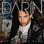 Darin See U At The Club