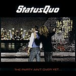 Status Quo The Party Ain't Over yet