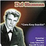 Del Shannon Gotta Keep Searchin'