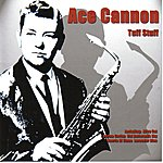 Ace Cannon Tuff Stuff