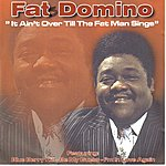 Fats Domino Ain't Over Till The Fat Man Sings