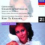 Kiri Te Kanawa Canteloube: Chants d'Auvergne/Villa-Lobos: Bachianas Brasileiras No.5