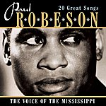 Paul Robeson The Voice Of The Mississippi  - 20 Great Songs