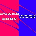 Duane Eddy Trouble In Mind