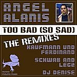 Angel Alanis Too Bad So Sad Remixes