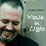 Andrew White Walk in Light